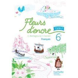 FLEURS D'ENCRE FRANCAIS CYCLE 3 / 6E - LIVRE ELEVE - ED. 2016